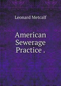 American Sewerage Practice ., Leonard Metcalf обложка-превью