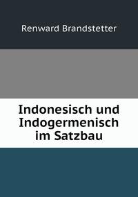 Indonesisch und Indogermenisch im Satzbau, Renward Brandstetter обложка-превью