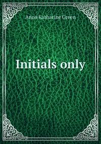 Initials only, Green Anna Katharine обложка-превью