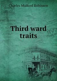 Third ward traits, Robinson Charles Mulford обложка-превью