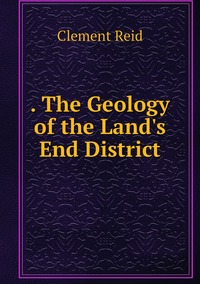 . The Geology of the Land's End District, Reid Clement обложка-превью