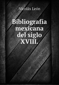 Bibliografía mexicana del siglo XVIII., Nicolas Leon обложка-превью