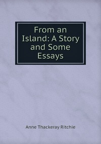 From an Island: A Story and Some Essays, Ritchie Anne Thackeray обложка-превью