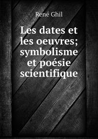 Les dates et les oeuvres; symbolisme et poésie scientifique, Rene Ghil обложка-превью
