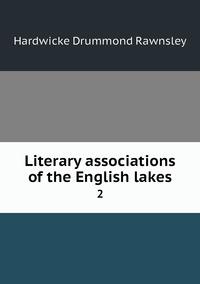 Literary associations of the English lakes: 2, H. D. Rawnsley обложка-превью