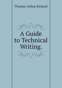 A Guide to Technical Writing., T.A. Rickard обложка-превью