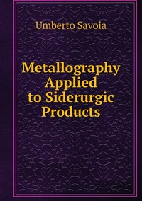 Metallography Applied to Siderurgic Products, Umberto Savoia обложка-превью