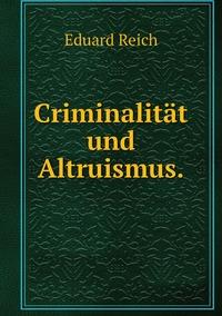 Criminalität und Altruismus., Eduard Reich обложка-превью