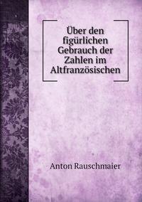 Über den figürlichen Gebrauch der Zahlen im Altfranzösischen, Anton Rauschmaier обложка-превью