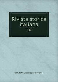 Rivista storica italiana: 10, Istituto Fasciste Di Coltura Di Torino обложка-превью