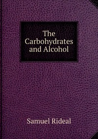 The Carbohydrates and Alcohol, Samuel Rideal обложка-превью