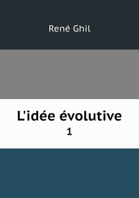 L'idée évolutive: 1, Rene Ghil обложка-превью