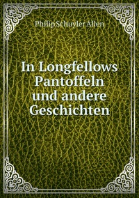 In Longfellows Pantoffeln und andere Geschichten, Philip Schuyler Allen обложка-превью