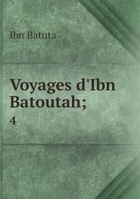 Voyages d'Ibn Batoutah;: 4, Ibn Batuta обложка-превью