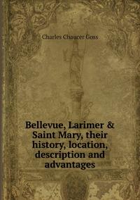 Bellevue, Larimer & Saint Mary, their history, location, description and advantages, Charles Chaucer Goss обложка-превью