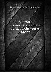 Sueton's Kaiserbiographien, verdeutscht von A. Stahr, Gaius Suetonius Tranquillus обложка-превью