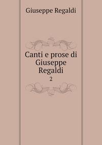 Canti e prose di Giuseppe Regaldi: 2, Giuseppe Regaldi обложка-превью