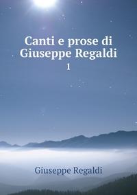 Canti e prose di Giuseppe Regaldi: 1, Giuseppe Regaldi обложка-превью