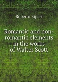 Romantic and non-romantic elements in the works of Walter Scott, Roberto Ripari обложка-превью
