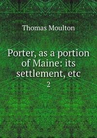 Porter, as a portion of Maine: its settlement, etc.: 2, Thomas Moulton обложка-превью