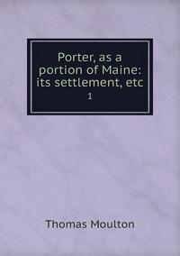 Porter, as a portion of Maine: its settlement, etc.: 1, Thomas Moulton обложка-превью