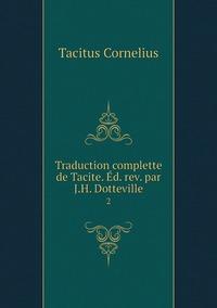 Traduction complette de Tacite. Éd. rev. par J.H. Dotteville.: 2, Tacitus Cornelius обложка-превью