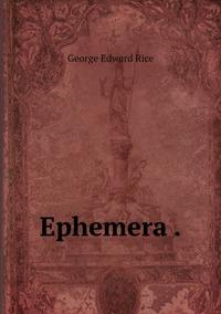 Ephemera ., George Edward Rice обложка-превью