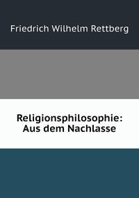 Religionsphilosophie: Aus dem Nachlasse, Friedrich Wilhelm Rettberg обложка-превью