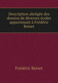 Description abrégée des dessins de diverses écoles appartenant à Frédéric Reiset, Frederic Reiset обложка-превью