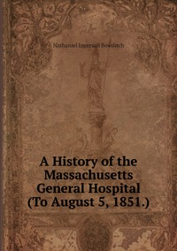 A History of the Massachusetts General Hospital (To August 5, 1851.), Nathaniel Ingersoll Bowditch обложка-превью