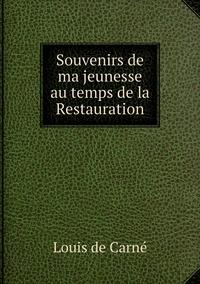 Souvenirs de ma jeunesse au temps de la Restauration, Louis de Carne обложка-превью