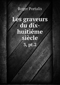 Les graveurs du dix-huitième siècle: 3, pt.2, Roger Portalis обложка-превью