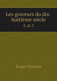 Les graveurs du dix-huitième siècle: 2, pt.2, Roger Portalis обложка-превью