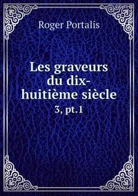 Les graveurs du dix-huitième siècle: 3, pt.1, Roger Portalis обложка-превью