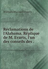 Réclamations de l'Alabama. Réplique de M. Evarts, l'un des conseils des ., William Maxwell Evarts обложка-превью