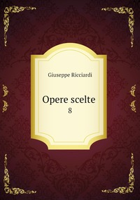 Opere scelte : 8, Giuseppe Ricciardi обложка-превью