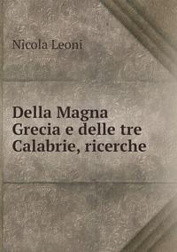 Della Magna Grecia e delle tre Calabrie, ricerche, Nicola Leoni обложка-превью