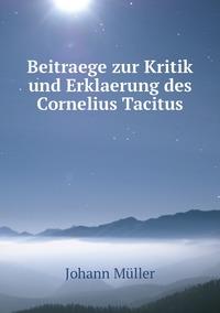 Beitraege zur Kritik und Erklaerung des Cornelius Tacitus, Johann Muller обложка-превью