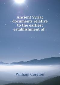 Ancient Syriac documents relative to the earliest establishment of ., William Cureton обложка-превью