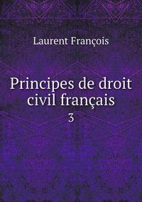 Principes de droit civil français: 3, Laurent Francois обложка-превью