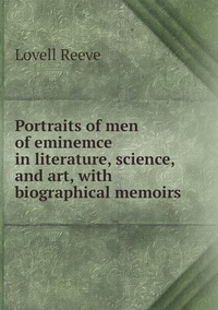 Portraits of men of eminemce in literature, science, and art, with biographical memoirs, Lovell Reeve обложка-превью