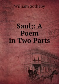 Книга под заказ: «Saul;: A Poem in Two Parts»