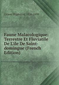 Faune Malacologique: Terrestre Et Fluviatile De L'ile De Saint-domingue (French Edition), Crosse Hippolyte 1826-1898 обложка-превью