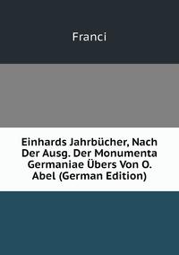 Einhards Jahrbücher, Nach Der Ausg. Der Monumenta Germaniae Übers Von O. Abel (German Edition), Franci обложка-превью