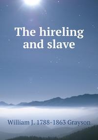 The hireling and slave, William J. 1788-1863 Grayson обложка-превью