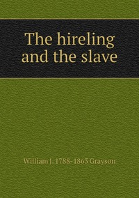 The hireling and the slave, William J. 1788-1863 Grayson обложка-превью