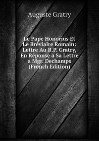 Le Pape Honorius Et Le Bréviaire Romain: Lettre Au R.P. Gratry, En Réponse a Sa Lettre a Mgr. Dechamps (French Edition), Auguste Gratry обложка-превью