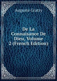 De La Connaisance De Dieu, Volume 2 (French Edition), Auguste Gratry обложка-превью