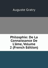 Philosphie: De La Connaissance De L'âme, Volume 2 (French Edition), Auguste Gratry обложка-превью