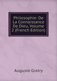 Philosophie: De La Connaissance De Dieu, Volume 2 (French Edition), Auguste Gratry обложка-превью